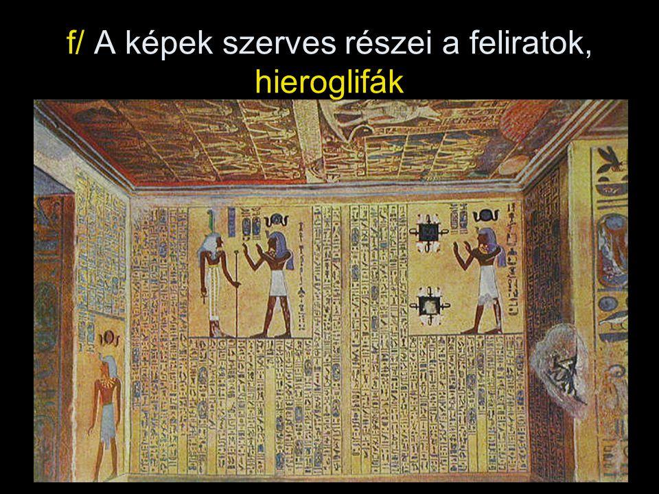f/ A képek szerves részei a feliratok, hieroglifák
