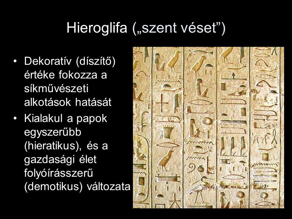 """Hieroglifa (""""szent véset"""") Dekoratív (díszítő) értéke fokozza a síkművészeti alkotások hatását Kialakul a papok egyszerűbb (hieratikus), és a gazdaság"""