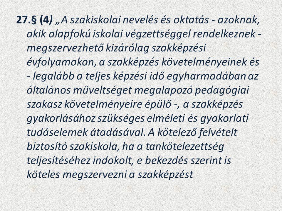 """27.§ (4) """"A szakiskolai nevelés és oktatás - azoknak, akik alapfokú iskolai végzettséggel rendelkeznek - megszervezhető kizárólag szakképzési évfolyam"""