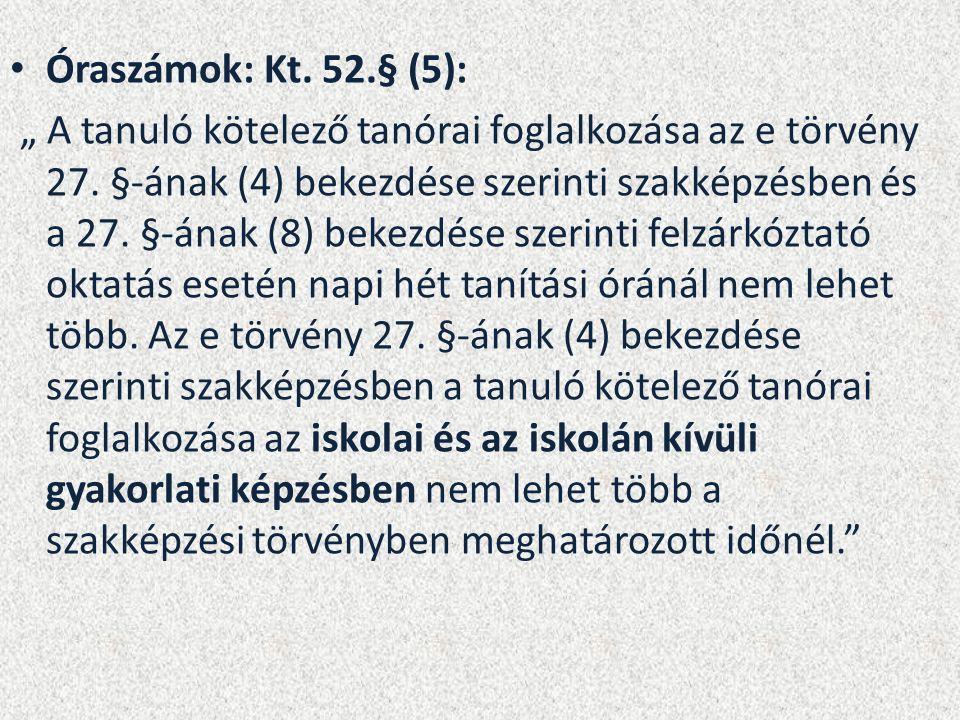 """Óraszámok: Kt. 52.§ (5): """" A tanuló kötelező tanórai foglalkozása az e törvény 27. §-ának (4) bekezdése szerinti szakképzésben és a 27. §-ának (8) bek"""
