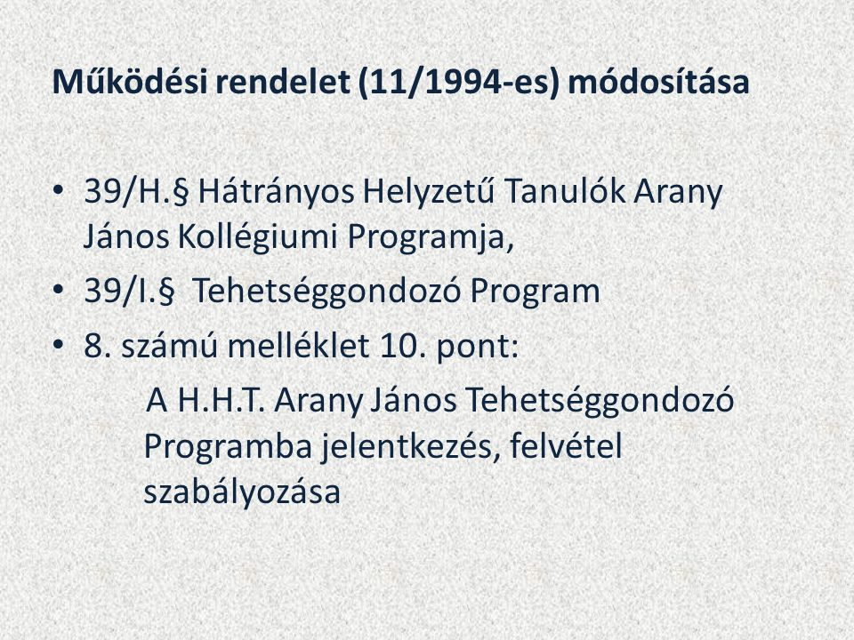 Működési rendelet (11/1994-es) módosítása 39/H.§ Hátrányos Helyzetű Tanulók Arany János Kollégiumi Programja, 39/I.§ Tehetséggondozó Program 8. számú