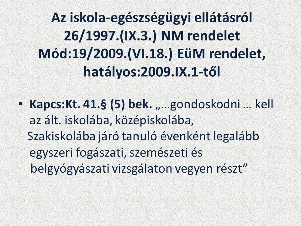 Az iskola-egészségügyi ellátásról 26/1997.(IX.3.) NM rendelet Mód:19/2009.(VI.18.) EüM rendelet, hatályos:2009.IX.1-től Kapcs:Kt.