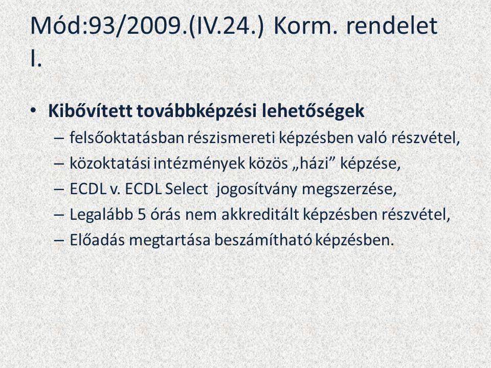 Mód:93/2009.(IV.24.) Korm. rendelet I. Kibővített továbbképzési lehetőségek – felsőoktatásban részismereti képzésben való részvétel, – közoktatási int