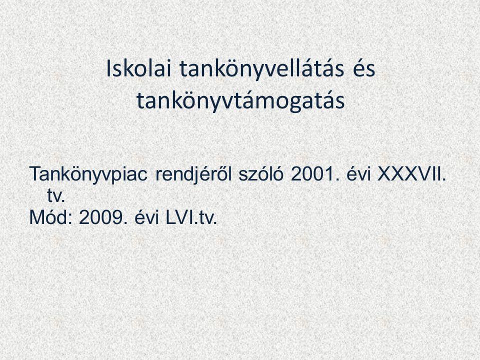 Iskolai tankönyvellátás és tankönyvtámogatás Tankönyvpiac rendjéről szóló 2001. évi XXXVII. tv. Mód: 2009. évi LVI.tv.