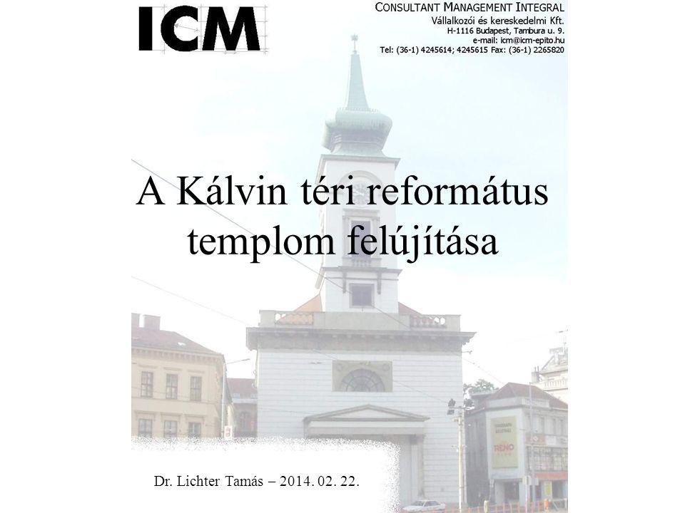 A Kálvin téri református templom felújítása Dr. Lichter Tamás – 2014. 02. 22.