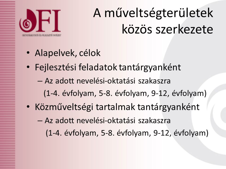 A műveltségterületek közös szerkezete Alapelvek, célok Fejlesztési feladatok tantárgyanként – Az adott nevelési-oktatási szakaszra (1-4. évfolyam, 5-8