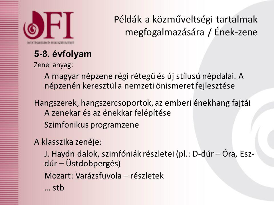 Példák a közműveltségi tartalmak megfogalmazására / Ének-zene 5-8. évfolyam Zenei anyag: A magyar népzene régi rétegű és új stílusú népdalai. A népzen