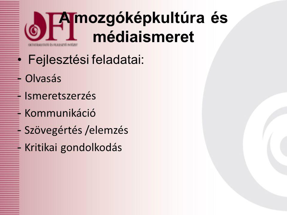 A mozgóképkultúra és médiaismeret Fejlesztési feladatai: - Olvasás - Ismeretszerzés - Kommunikáció - Szövegértés /elemzés - Kritikai gondolkodás