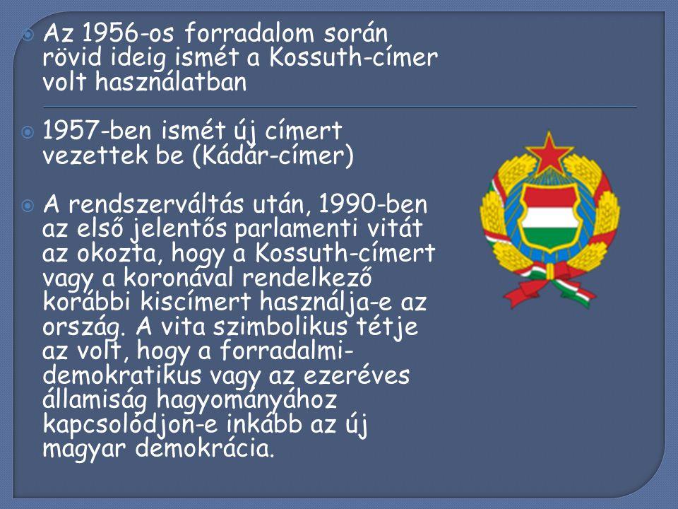  Az 1956-os forradalom során rövid ideig ismét a Kossuth-címer volt használatban  1957-ben ismét új címert vezettek be (Kádár-címer)  A rendszervál