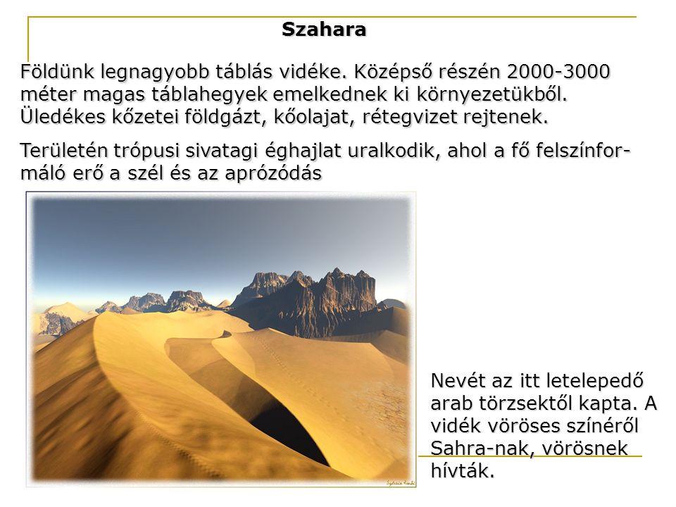 Szahara Földünk legnagyobb táblás vidéke. Középső részén 2000-3000 méter magas táblahegyek emelkednek ki környezetükből. Üledékes kőzetei földgázt, kő