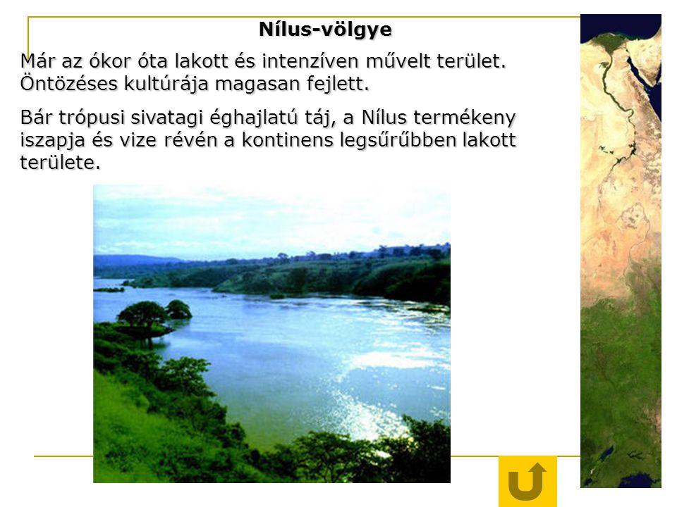 Nílus-völgye Már az ókor óta lakott és intenzíven művelt terület. Öntözéses kultúrája magasan fejlett. Bár trópusi sivatagi éghajlatú táj, a Nílus ter