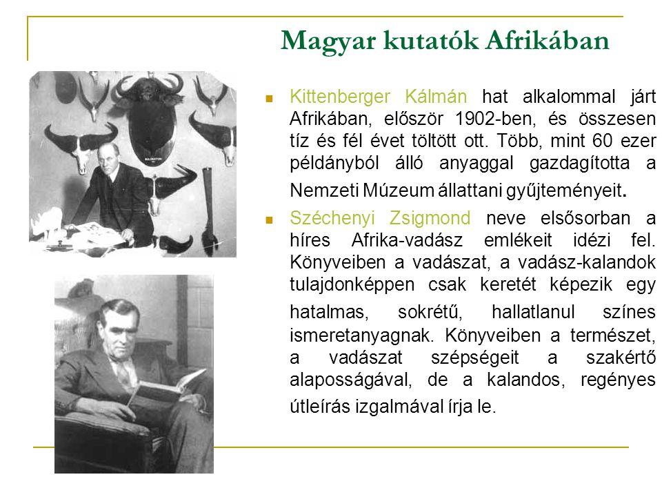 Magyar kutatók Afrikában Kittenberger Kálmán hat alkalommal járt Afrikában, először 1902-ben, és összesen tíz és fél évet töltött ott. Több, mint 60 e