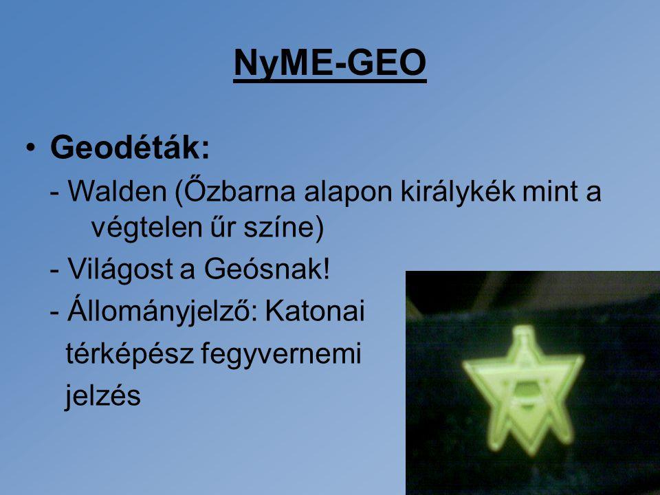 NyME-GEO Geodéták: - Walden (Őzbarna alapon királykék mint a végtelen űr színe) - Világost a Geósnak! - Állományjelző: Katonai térképész fegyvernemi j