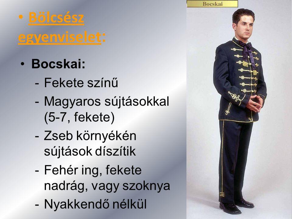 Bocskai: -Fekete színű -Magyaros sújtásokkal (5-7, fekete) -Zseb környékén sújtások díszítik -Fehér ing, fekete nadrág, vagy szoknya -Nyakkendő nélkül