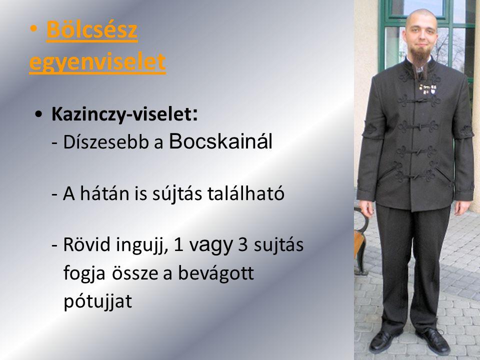 Bölcsész egyenviselet Kazinczy-viselet : - Díszesebb a Bocskainál - A hátán is sú j tás található - Rövid ingujj, 1 v agy 3 sujtás fogja össze a bevág