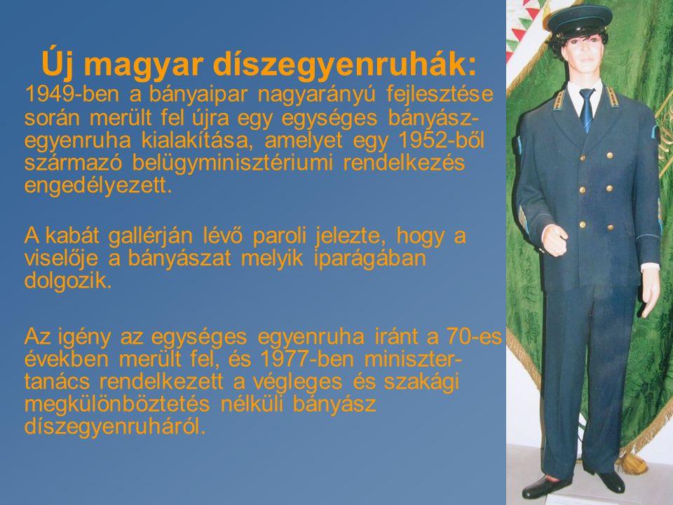 Új magyar díszegyenruhák: 1949-ben a bányaipar nagyarányú fejlesztése során merült fel újra egy egységes bányász- egyenruha kialakítása, amelyet egy 1