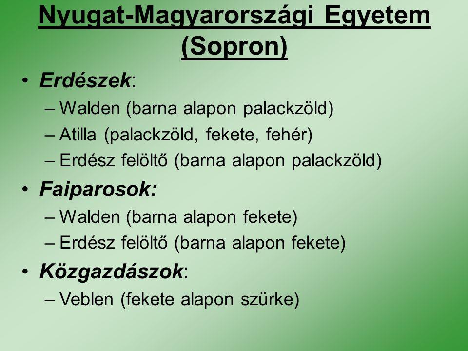 Nyugat-Magyarországi Egyetem (Sopron) Erdészek: –Walden (barna alapon palackzöld) –Atilla (palackzöld, fekete, fehér) –Erdész felöltő (barna alapon pa
