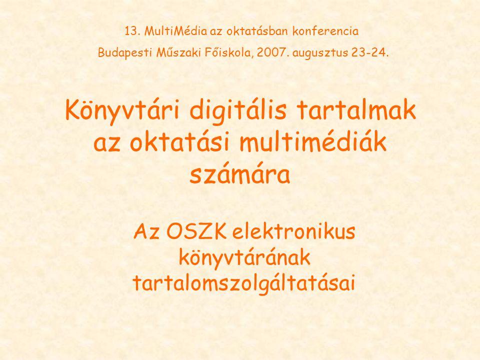 Könyvtári digitális tartalmak az oktatási multimédiák számára Az OSZK elektronikus könyvtárának tartalomszolgáltatásai 13. MultiMédia az oktatásban ko