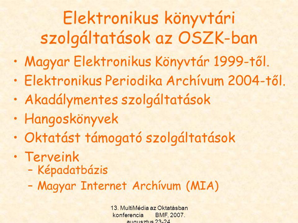 13. MultiMédia az Oktatásban konferencia BMF, 2007. augusztus 23-24. Elektronikus könyvtári szolgáltatások az OSZK-ban Magyar Elektronikus Könyvtár 19