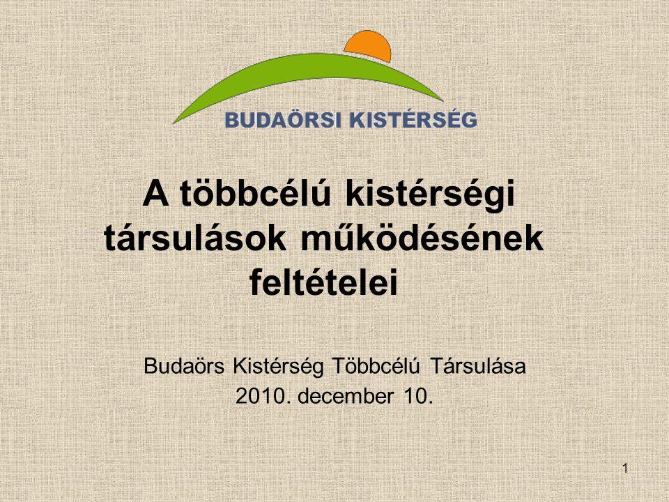1 A többcélú kistérségi társulások működésének feltételei Budaörs Kistérség Többcélú Társulása 2010. december 10.