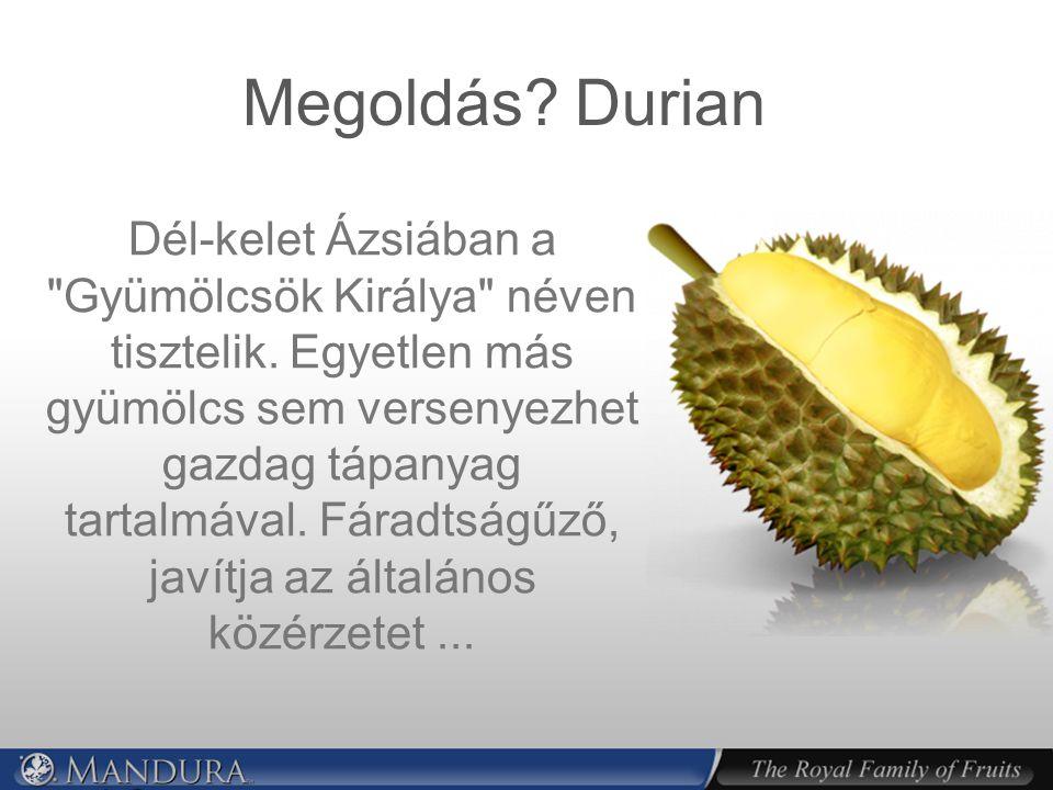 Megoldás.Durian Dél-kelet Ázsiában a Gyümölcsök Királya néven tisztelik.