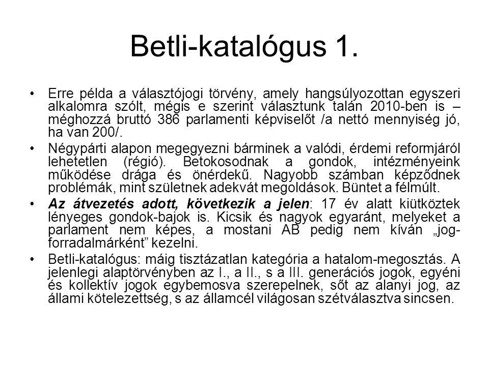 Betli-katalógus 1. Erre példa a választójogi törvény, amely hangsúlyozottan egyszeri alkalomra szólt, mégis e szerint választunk talán 2010-ben is – m