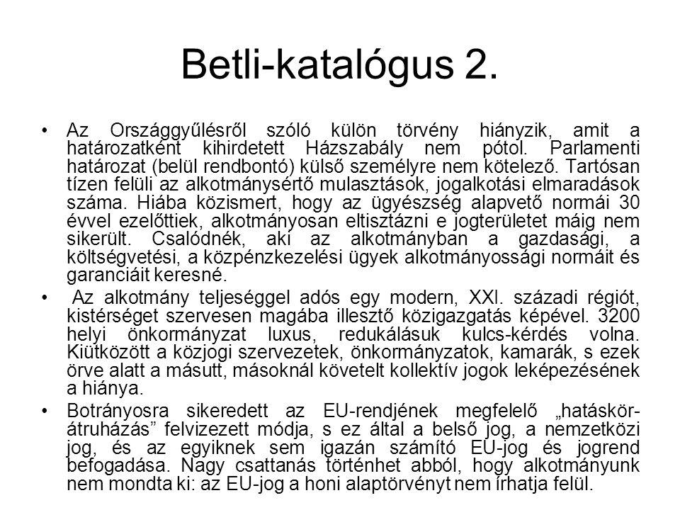 Betli-katalógus 2. Az Országgyűlésről szóló külön törvény hiányzik, amit a határozatként kihirdetett Házszabály nem pótol. Parlamenti határozat (belül