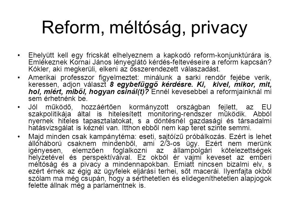 Reform, méltóság, privacy Ehelyütt kell egy fricskát elhelyeznem a kapkodó reform-konjunktúrára is. Emlékeznek Kornai János lényeglátó kérdés-feltevés