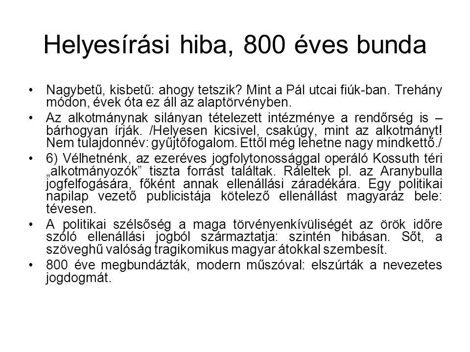 Helyesírási hiba, 800 éves bunda Nagybetű, kisbetű: ahogy tetszik? Mint a Pál utcai fiúk-ban. Trehány módon, évek óta ez áll az alaptörvényben. Az alk