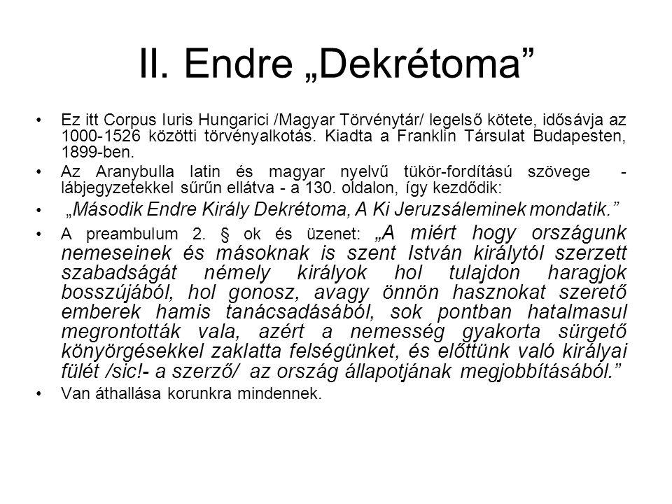 """II. Endre """"Dekrétoma"""" Ez itt Corpus Iuris Hungarici /Magyar Törvénytár/ legelső kötete, idősávja az 1000-1526 közötti törvényalkotás. Kiadta a Frankli"""