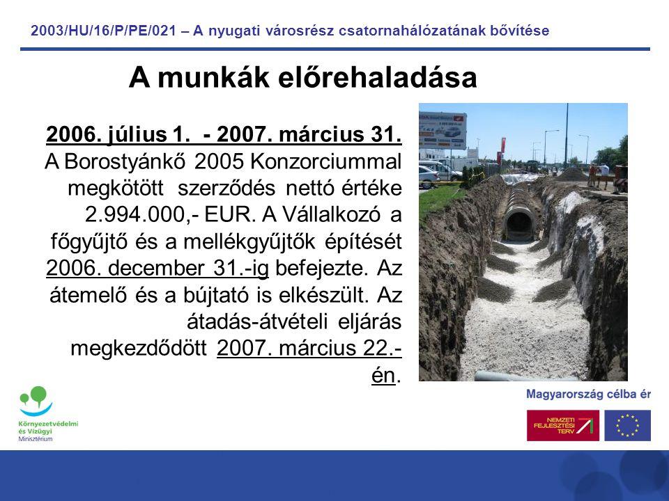 2003/HU/16/P/PE/021 – A nyugati városrész csatornahálózatának bővítése A munkák előrehaladása 2006.
