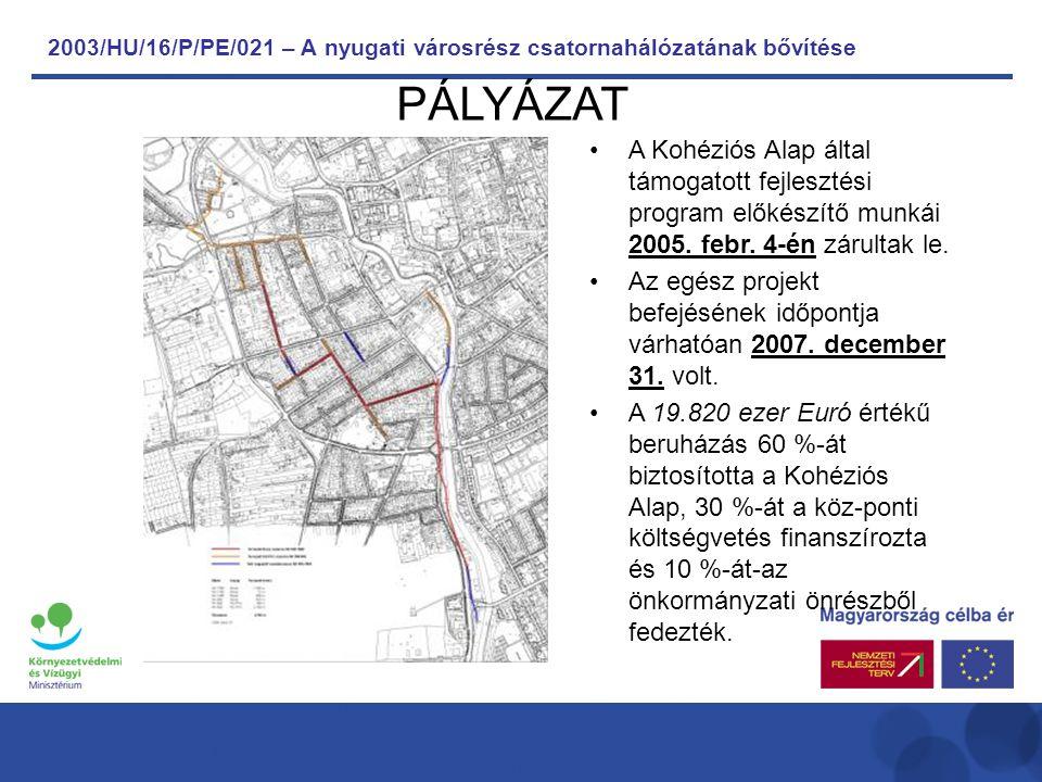 2003/HU/16/P/PE/021 – A nyugati városrész csatornahálózatának bővítése A Kohéziós Alap által támogatott fejlesztési program előkészítő munkái 2005.