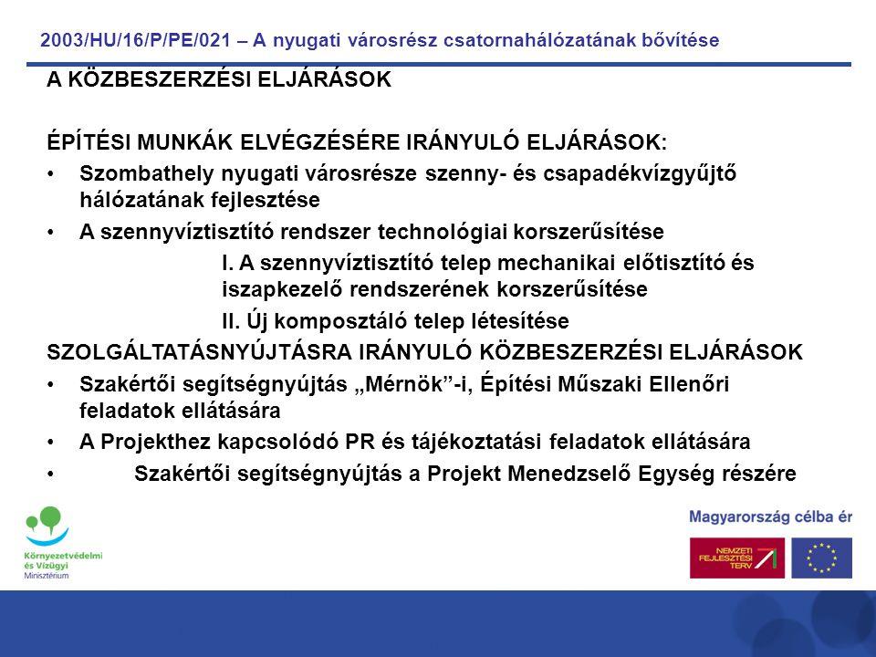 2003/HU/16/P/PE/021 – A nyugati városrész csatornahálózatának bővítése A KÖZBESZERZÉSI ELJÁRÁSOK ÉPÍTÉSI MUNKÁK ELVÉGZÉSÉRE IRÁNYULÓ ELJÁRÁSOK: Szombathely nyugati városrésze szenny- és csapadékvízgyűjtő hálózatának fejlesztése A szennyvíztisztító rendszer technológiai korszerűsítése I.
