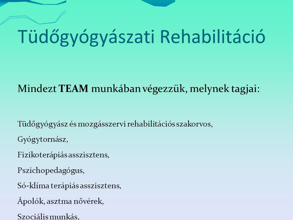 Tüdőgyógyászati Rehabilitáció Mindezt TEAM munkában végezzük, melynek tagjai: Tüdőgyógyász és mozgásszervi rehabilitációs szakorvos, Gyógytornász, Fizikoterápiás asszisztens, Pszichopedagógus, Só-klíma terápiás asszisztens, Ápolók, asztma nővérek, Szociális munkás, Dietetikus.