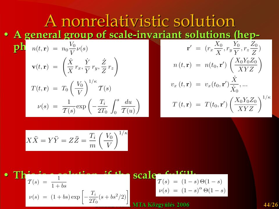 Csanád Máté, MTA Közgyűlés 2006 44/26 A nonrelativistic solution A general group of scale-invariant solutions (hep- ph/0111139): A general group of scale-invariant solutions (hep- ph/0111139): This is a solution, if the scales fulfill: This is a solution, if the scales fulfill:  (s) is arbitrary, e.g.