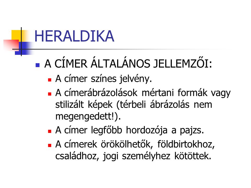 HERALDIKA A középkori címerek elődei: az ókori görög vázafestészet pajzsai, a római birodalom hadijelvényei, a régi germán runák.