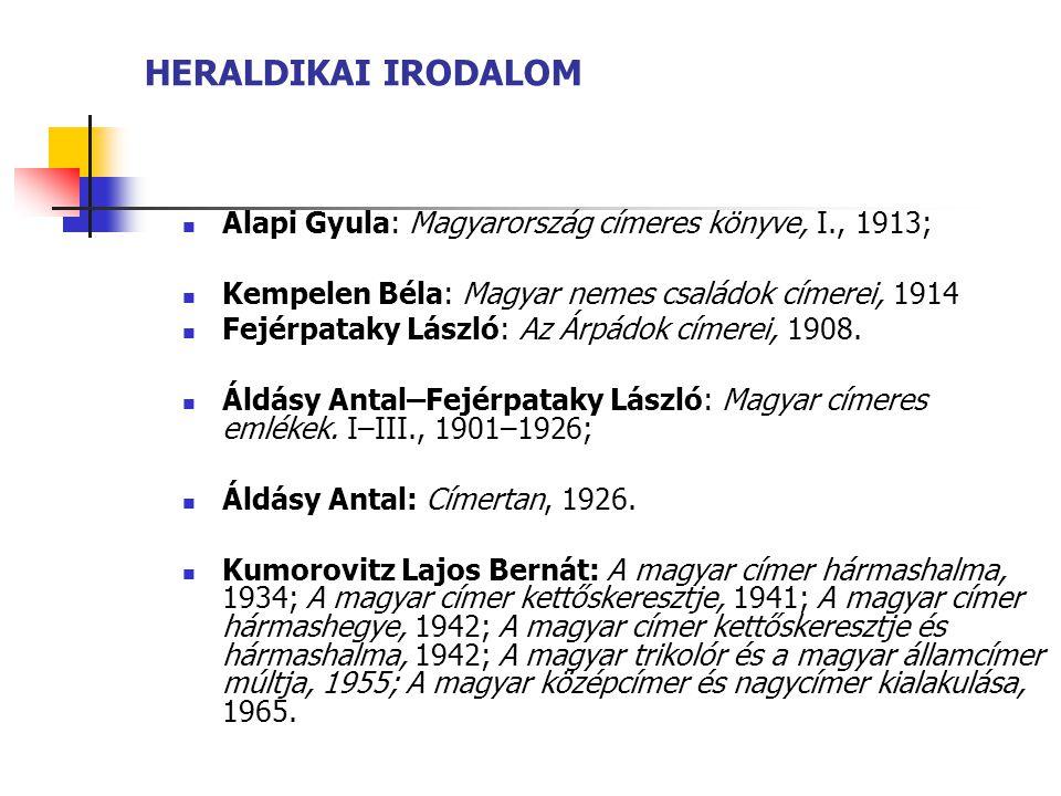 HERALDIKAI IRODALOM Alapi Gyula: Magyarország címeres könyve, I., 1913; Kempelen Béla: Magyar nemes családok címerei, 1914 Fejérpataky László: Az Árpádok címerei, 1908.