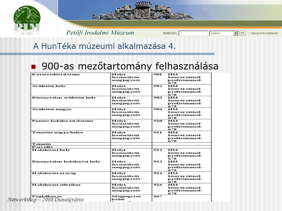 A HunTéka múzeumi alkalmazása 4. 900-as mezőtartomány felhasználása Networkshop – 2008 Dunaújváros