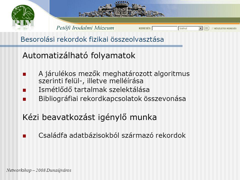 Besorolási rekordok fizikai összeolvasztása Automatizálható folyamatok A járulékos mezők meghatározott algoritmus szerinti felül-, illetve melléírása Ismétlődő tartalmak szelektálása Bibliográfiai rekordkapcsolatok összevonása Kézi beavatkozást igénylő munka Családfa adatbázisokból származó rekordok Networkshop – 2008 Dunaújváros
