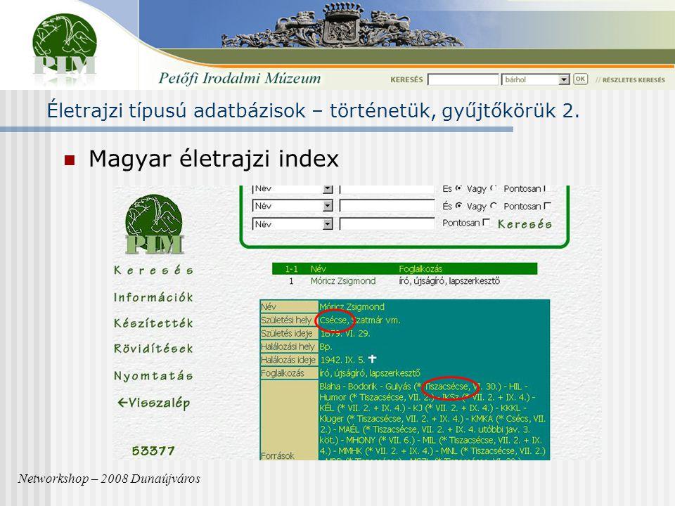 Magyar életrajzi index Networkshop – 2008 Dunaújváros Életrajzi típusú adatbázisok – történetük, gyűjtőkörük 2.