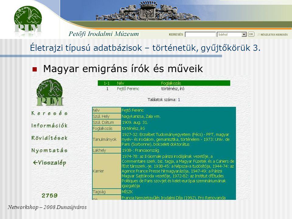 Magyar emigráns írók és műveik Networkshop – 2008 Dunaújváros Életrajzi típusú adatbázisok – történetük, gyűjtőkörük 3.