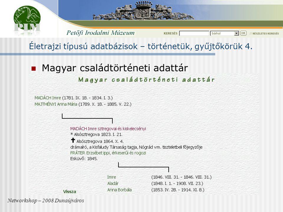 Magyar családtörténeti adattár Networkshop – 2008 Dunaújváros Életrajzi típusú adatbázisok – történetük, gyűjtőkörük 4.