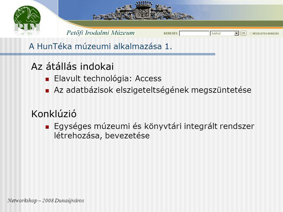 Az átállás indokai Elavult technológia: Access Az adatbázisok elszigeteltségének megszüntetése Konklúzió Egységes múzeumi és könyvtári integrált rendszer létrehozása, bevezetése Networkshop – 2008 Dunaújváros A HunTéka múzeumi alkalmazása 1.