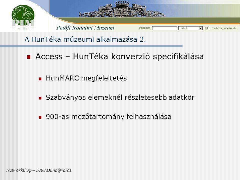 Access – HunTéka konverzió specifikálása HunMARC megfeleltetés Szabványos elemeknél részletesebb adatkör 900-as mezőtartomány felhasználása A HunTéka múzeumi alkalmazása 2.