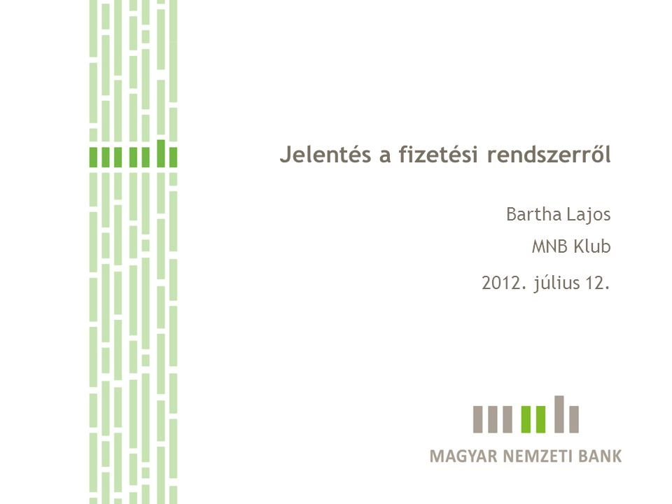 Jelentés a fizetési rendszerről Bartha Lajos MNB Klub 2012. július 12.
