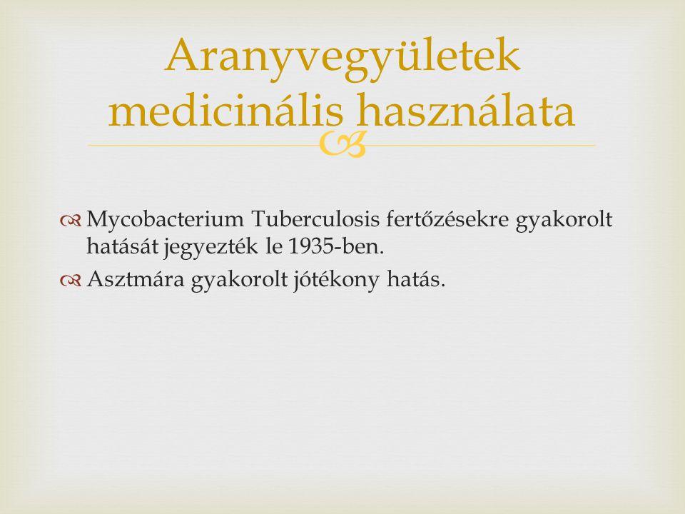   Mycobacterium Tuberculosis fertőzésekre gyakorolt hatását jegyezték le 1935-ben.  Asztmára gyakorolt jótékony hatás. Aranyvegyületek medicinális