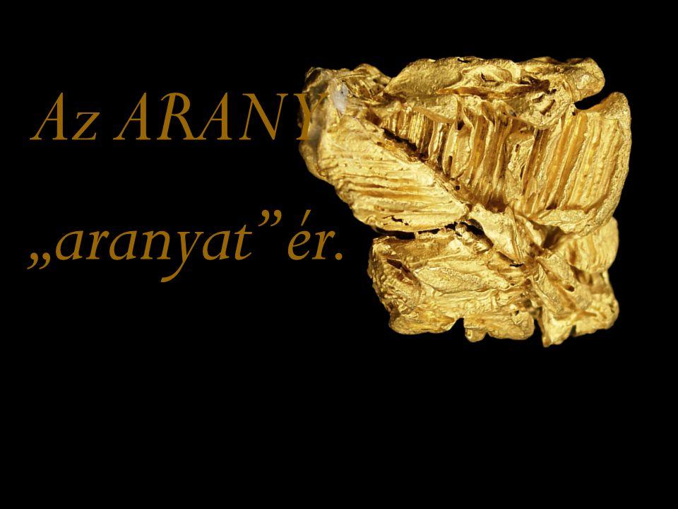"""Az ARANY """"aranyat"""" ér."""