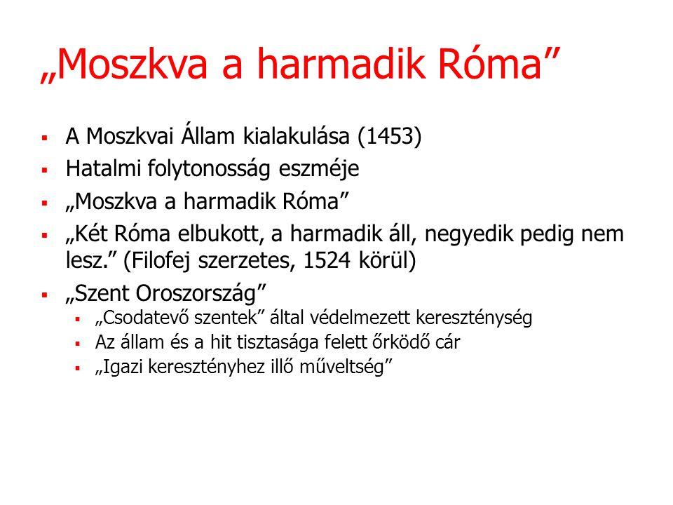 """""""Moszkva a harmadik Róma""""  A Moszkvai Állam kialakulása (1453)  Hatalmi folytonosság eszméje  """"Moszkva a harmadik Róma""""  """"Két Róma elbukott, a har"""