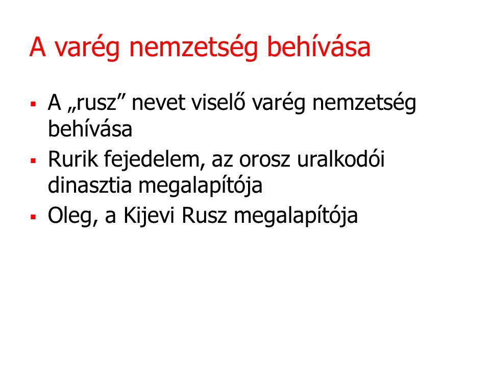 """A varég nemzetség behívása  A """"rusz nevet viselő varég nemzetség behívása  Rurik fejedelem, az orosz uralkodói dinasztia megalapítója  Oleg, a Kijevi Rusz megalapítója"""