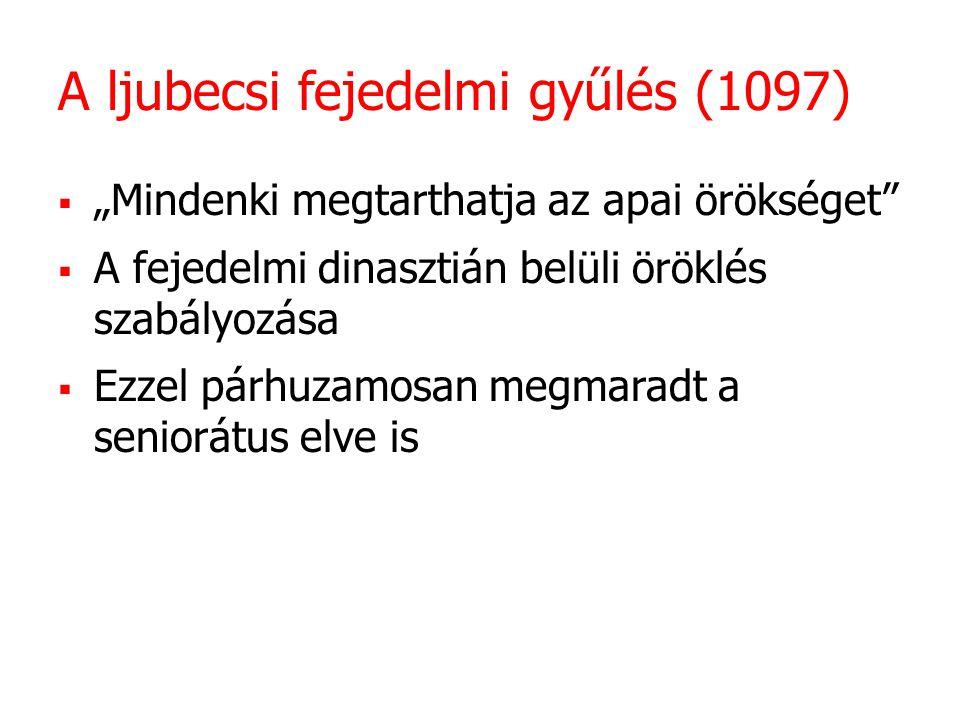 """A ljubecsi fejedelmi gyűlés (1097)  """"Mindenki megtarthatja az apai örökséget  A fejedelmi dinasztián belüli öröklés szabályozása  Ezzel párhuzamosan megmaradt a seniorátus elve is"""